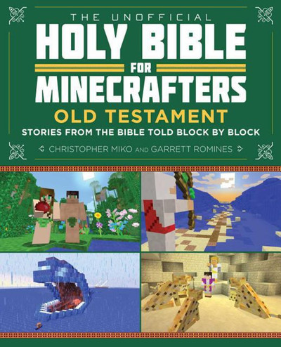 The Unofficial Holy Bible for Minecrafters - Old Testament: Stories from the Bible Told Block by Block