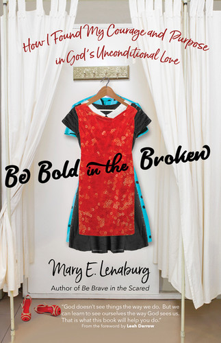 Be Bold in the Broken: How I Found My Courage and Purpose in God's Unconditional Love