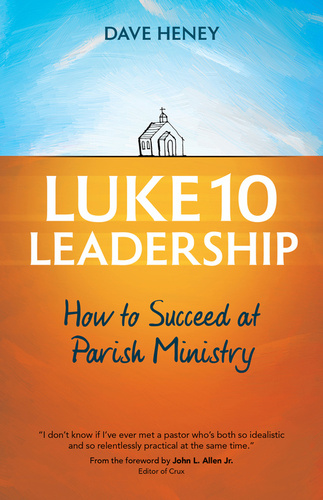 Luke 10 Leadership: How to Succeed at Parish Ministry