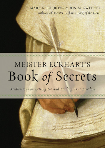 Meister Eckhart's Book of Secrets: Meditations on Letting Go and Finding True Freedom