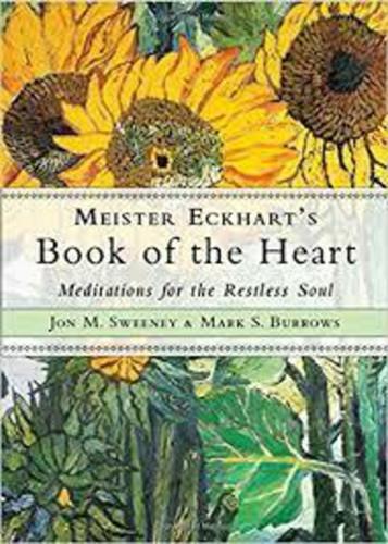 Meister Eckhart's Book of the Heart: Meditations for the Restless Soul