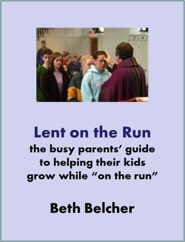 [Lenten eResources] Lent on the Run (eResource): A Flier for Busy Parents