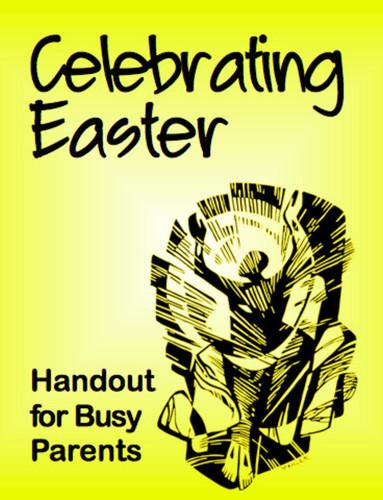 Celebrating Easter / Celebrando Pascua (Handout): Handout for Busy Parents