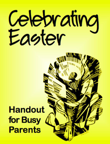 Celebrating Easter / Celebrando Pascua (Handout): Handout for Busy Parents