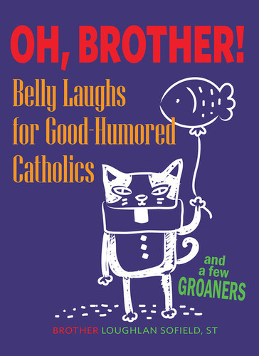 Oh, Brother!: Belly Laughs for Good-Humored Catholics...and a Few Groaners