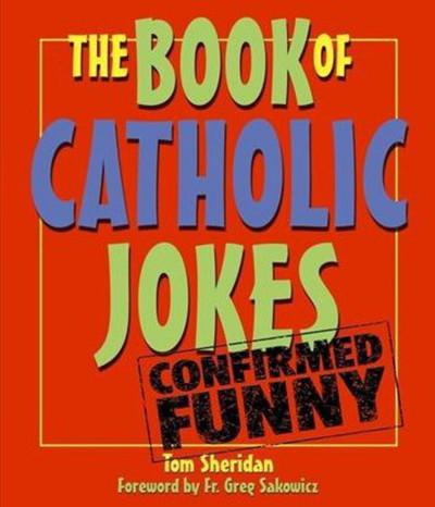 [Books of Catholic Jokes series] The Book of Catholic Jokes: Confirmed Funny