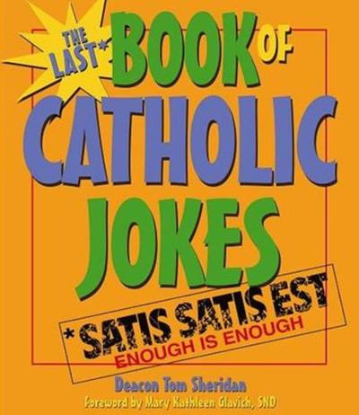 [Books of Catholic Jokes series] The Last Book of Catholic Jokes: Satis Satis Est (Enough is Enough)