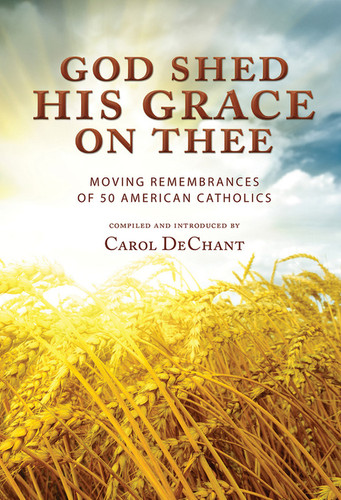 God Shed His Grace on Thee: Moving Remembrances of 50 American Catholics