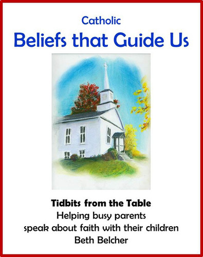 [Tidbits from the Table] Catholic Beliefs that Guide Us! (eResource): A Handout for Busy Parents
