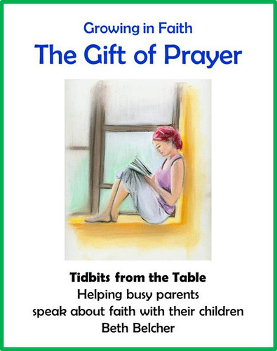 [Tidbits from the Table] The Gift of Prayer (eResource): A Handout for Busy Parents