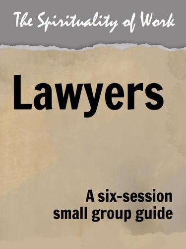 [The Spirituality of Work series] The Spirituality of Work (eResource): Lawyers - Small Group Guide