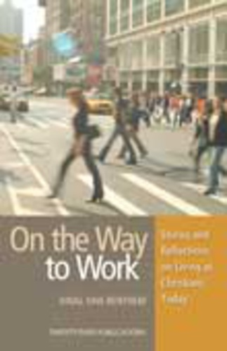 On the Way to Work: Stories & Reflections on Living as Christians Today