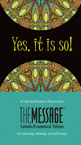 Yes, It Is So! 50 Call-and-Response Prayers from The Message