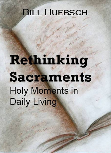 Rethinking Sacraments (eBook): Holy Moments in Daily Living