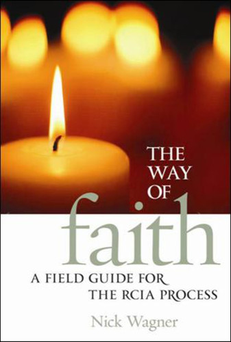 The Way of Faith: A Field Guide for the RCIA Process