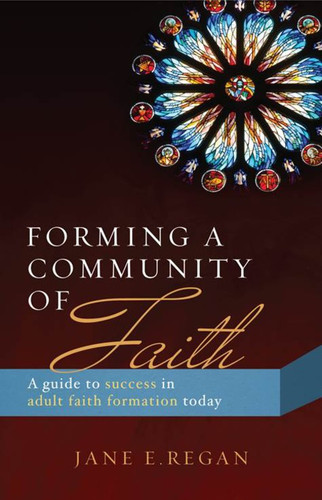 Forming a Community of Faith: A guide to success in adult faith formation