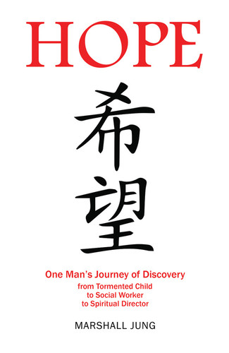 Hope: One Man's Journey of Discovery from Tormented Child to Social Worker to Spiritual Director