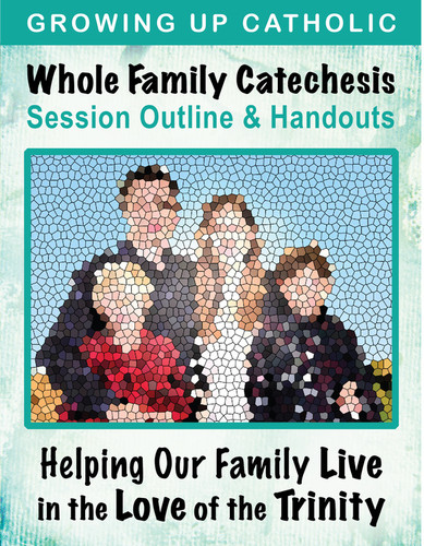 [Helping Our Family Whole Family Catechesis] Helping Our Family Know the Trinity (eResource): Whole Family Catechesis Session