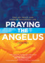 Praying the Angelus: Find Joy, Peace, and Purpose in Everyday Life