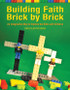 Building Faith Brick by Brick: An Imaginative Way to Explore the Bible with Children