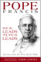 Pope Francis - Why He Leads the Way He Leads: Lessons from the First Jesuit Pope