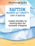 [LearningCycles series] Baptism - Marked As Christ's Own Forever (eResource): Creative Activities for Teaching about the Sacrament of Baptism