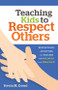 Teaching Kids to Respect Others: Reflections, Activities & Prayers on Bullying and Prejudice