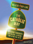 [The Catholic Way] The Catholic Way - Believe + Pray + Live (Paperback): Sessions + Handouts for Praying, Learning, and Living the Faith