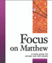 [Focus Bible Study Series] Focus on Matthew: A Study Guide for Groups and Individuals