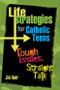 Life Strategies for Catholic Teens: Tough Issues, Straight Talk