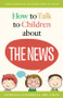[How to Talk to Children series] How to Talk to Children About The News (Booklet)