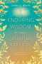 Enduring Wisdom for Today's Spiritual Seekers: 154 Provocative Questions for Everyday Life