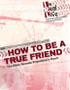 [In Real Life Books] How to Be a True Friend (Paperback + eResource): The Bible Reveals Friendship's Heart