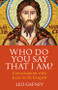 Who Do You Say that I Am?: Conversations with Jesus in the Gospels