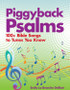 Piggyback Psalms: 100+ Bible Songs to Tunes You Know