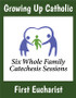 [Growing Up Catholic Sacramental Preparation] First Eucharist Prep Sessions (Booklet): Growing Up Catholic