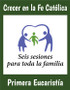 [Growing Up Catholic Sacramental Preparation] Sesiones para Primera Eucaristía (Booklet): Crecer en la Fe Catolica