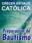 [Growing Up Catholic Baptism Preparation] Crecer en la Fe Católica Preparación de Bautismo (eResource): Full eResource License