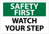 SAFETY FIRST, WATCH YOUR STEP, 10X14, RIGID PLASTIC