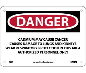 Danger Cadmium May Cause Cancer Causes Damage To Lungs And Kidneys Wear Respiratory Protection In This Area Authorized Personnel Only 7 X 10 Rigid Plastic