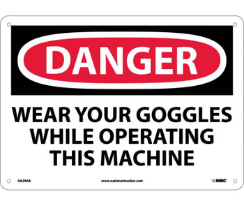 Danger Wear Your Goggles While Operating This Machine 10X14 .040 Alum