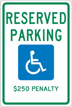 Reserved Parking Handicapped ,$250 Penalty  18X12 .040 Alum Sign