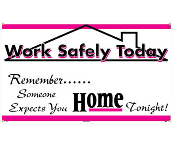 Banner Work Safely Today Remember Someone Expects You Home Tonight 3Ft X 5Ft