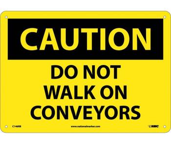 Caution Do Not Walk On Conveyors 10X14 Rigid Plastic