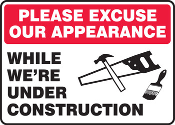 """Safety Sign: Please Excuse Our Appearance While We're Under Construction 10"""" x 14"""" - MCRT520XT10"""