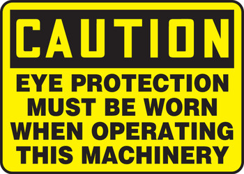 """OSHA Caution Safety Sign: Eye Protection Must Be Worn When Operating This Machinery 10"""" x 14"""" - SHMPPA610XP10"""