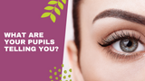 What Are Your Pupils Telling You?