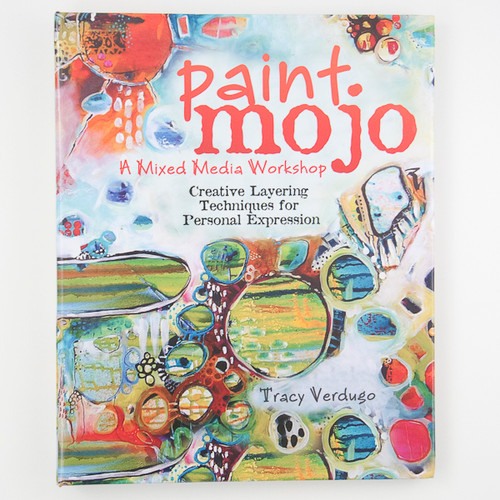Paint Mojo: A Mixed Media Workshop by Tracy Verdugo