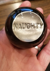 """NAUGHTY"" Pewter Coin Token Shift Knob"