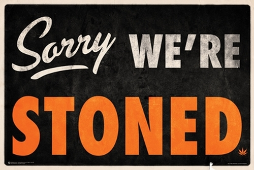 Sorry We're Stoned Poster.